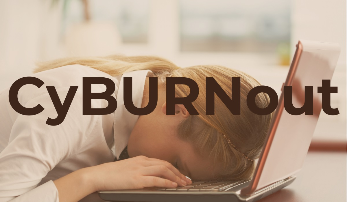Cyber Burnout Getting you Down?