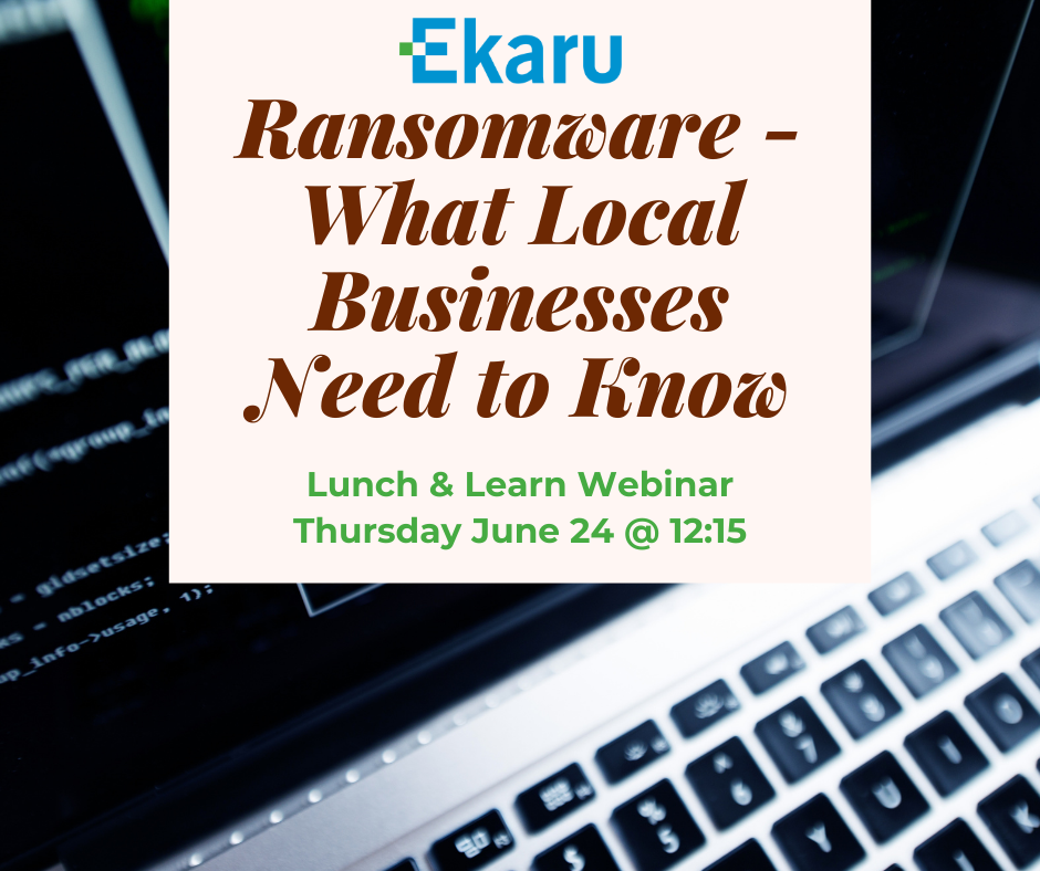 6/24/2021 - Ransomware - What Local Businesses Need to Know