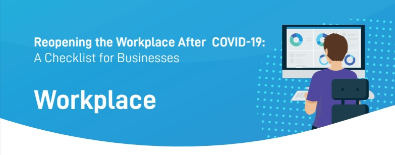 Reopening the Workplace After COVID-19: A Checklist for Businesses